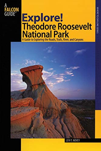 Explore! Theodore Roosevelt National Park: A Guide To Exploring The Roads, Trails, River, And Canyons (Exploring Series) ()