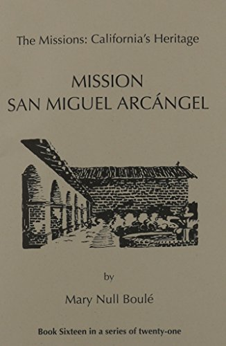 The Missions: California's Heritage : Mission San Miguel Arcangel