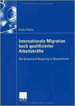Book Internationale Migration hoch qualifizierter Arbeitskräfte: Die Greencard-Regelung in Deutschland (German Edition) [2006] (Author) Heike Pethe, Prof. Dr. Marlies Schulz