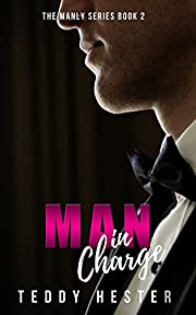 Man in Charge: A Steamy Contemporary Opposites-Attract Romantic Comedy (The Manly Series Book 2)