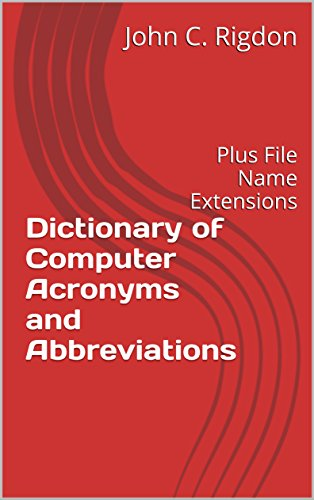 - Dictionary of Computer Acronyms and Abbreviations: Plus File Name Extensions (Words R Us Computer Dictionaries Book 2)