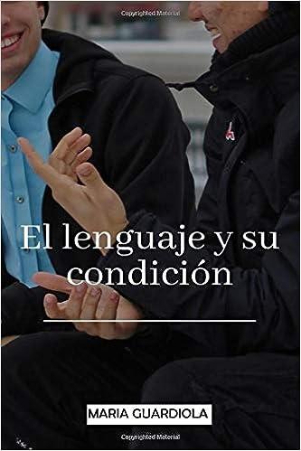 El lenguaje y su condicion (Spanish Edition): Maria Guardiola: 9781727637083: Amazon.com: Books