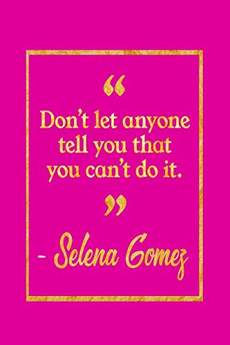 Don't Let Anyone Tell You That You Can't Do It: Pink and Gold Selena Gomez Quote Notebook PDF