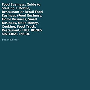 Food Business: Guide to Starting a Mobile, Restaurant or Retail Food Business Audiobook