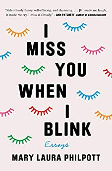 I Miss You When I Blink: Essays by [Philpott, Mary Laura]