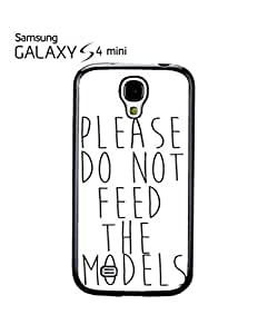 Please Do Not Feed The Models Cell Phone Case Samsung Galaxy S4 Mini Black