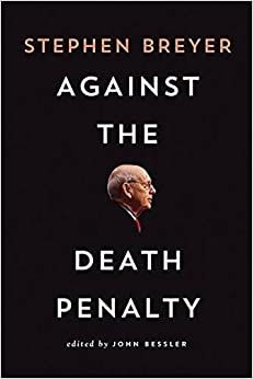 against the death penalty stephen breyer john bessler against the death penalty