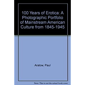 100 Years of Erotica; A Photographic Portfolio of Mainstream American Subculture from 1845-1945.
