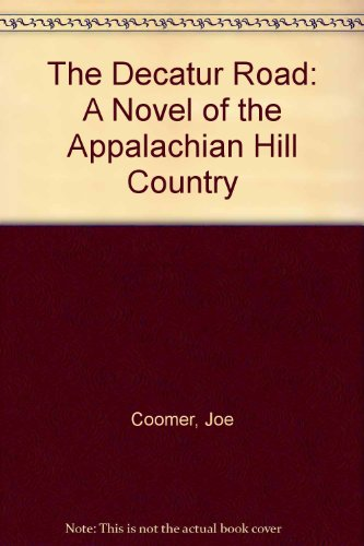 The Decatur Road: A Novel of the Appalachian Hill Country - Joe Coomer