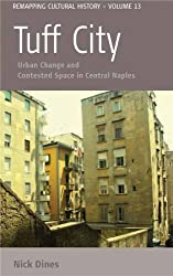 Tuff City: Urban Change and Contested Space in Central Naples (Remapping Cultural History)