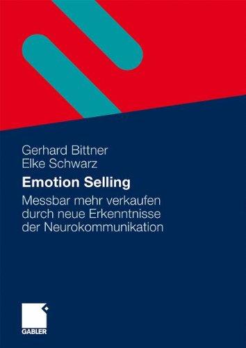 Emotion Selling: Messbar mehr Verkaufen durch neue Erkenntnisse der Neurokommunikation (German Edition)
