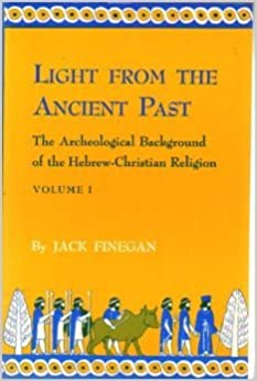 Light from the Ancient Past: The Archaeological Background of the Hebrew-Christian Religion. Vol. 1: Archaeological Background of Judaism and Christianity