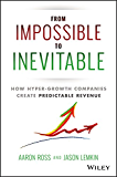 From Impossible To Inevitable: How Hyper-Growth Companies Create Predictable Revenue (English Edition)