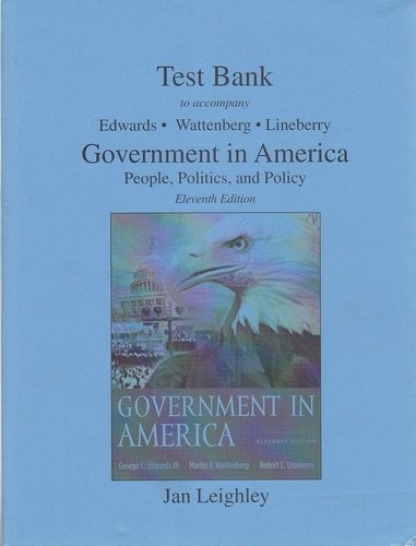 Test Bank to accompany Government in America People, Politics, and Policy.