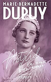 Astrid, la reine bien-aimée, Dupuy, Marie-Bernadette