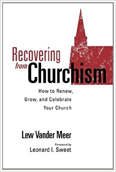 Book Recovering from Churchism: How to Renew, Grow, and Celebrate Your Church by Lew Vander Meer (2011-10-05)