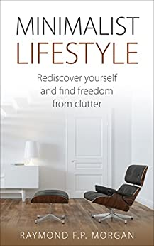 Minimalist lifestyle rediscover yourself and for Minimalist living amazon