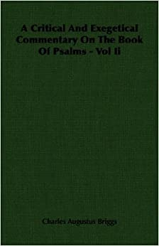 A Critical and Exegetical Commentary on the Book of Psalms - Vol II by Charles Augustus Briggs (March 15, 2007)