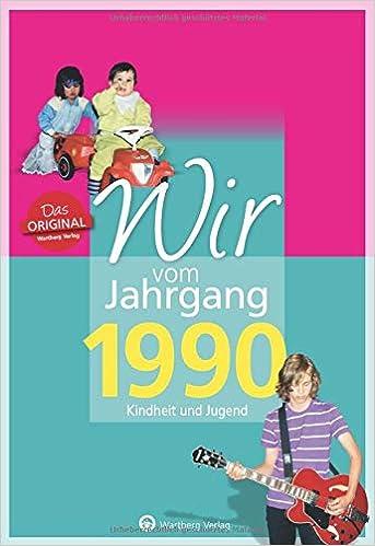 Wir Vom Jahrgang 1990 Kindheit Und Jugend Jahrgangsbande Geburtstag Amazon De Martin Rost Bucher