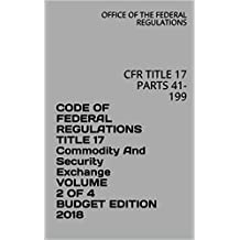CODE OF FEDERAL REGULATIONS TITLE 17 Commodity And Security Exchange VOLUME 2 OF 4 BUDGET EDITION 2018: CFR TITLE 17 PARTS 41-199