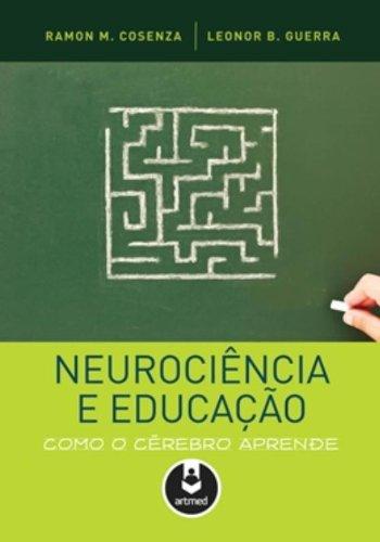 Neurociência e Educação. Como o Cérebro Aprende