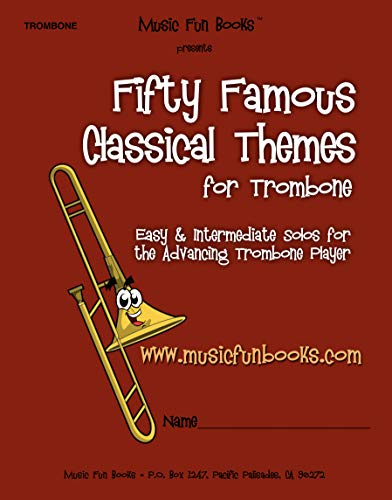 (Fifty Famous Classical Themes for Trombone: Easy and Intermediate Solos for the Advancing Trombone Player)