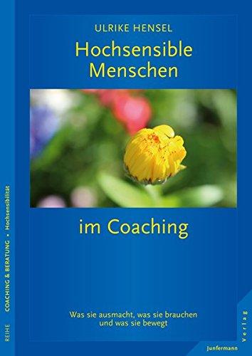 Hochsensible Menschen im Coaching: Was sie ausmacht, was sie brauchen und was sie bewegt