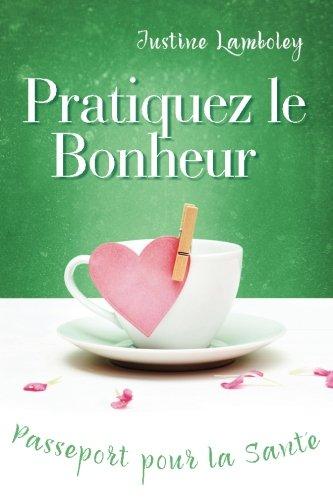 Pratiquez le Bonheur, Passeport pour la Santé Broché – 26 mai 2016 J Lamboley H'AIM Publishing 0993424031 Bien-être
