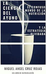 La Ciencia del Ayuno: El confuso mundo de la nutrición y la estrategia olvidada