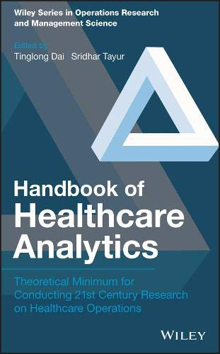 Handbook of Healthcare Analytics: Theoretical Minimum for Conducting 21st Century Research on Healthcare Operations (Wiley Series in Operations Research and Management Science)