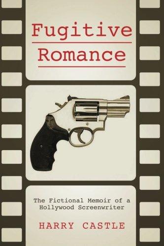 Fugitive Romance: The Fictional Memoir of a Hollywood Screenwriter ePub fb2 ebook
