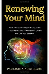 Renewing Your Mind: How to Break Through the Cycles of Stress and Anxiety and Start Living the Life You Deserve Paperback