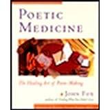 Poetic Medicine: The Healing Art of Poem-Making