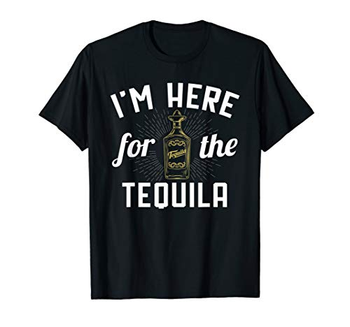 (I'm Here For The Tequila Mexican T-Shirt)