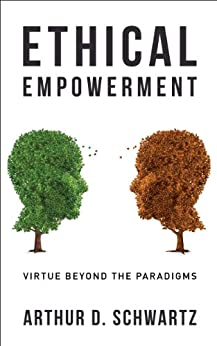 Ethical Empowerment: Virtue Beyond the Paradigms by [Schwartz, Arthur D.]