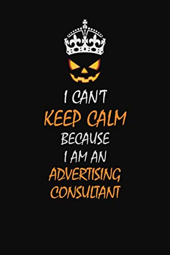 I Can't Keep Calm Because I Am An  Advertising Consultant: Halloween themed Career Pride Quote  6x9 Blank Lined   Notebook Journal