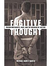 Fugitive Thought: Prison Movements, Race, And The Meaning Of Justice