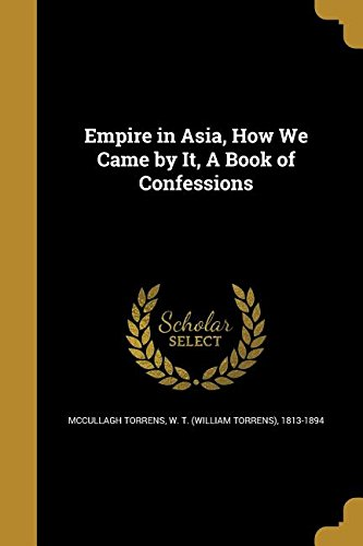 Empire in Asia, How We Came by It, a Book of Confessions PDF
