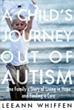 img - for A Child's Journey Out of Autism : One Family's Story of Living in Hope and Finding a Cure(Paperback) - 2009 Edition book / textbook / text book