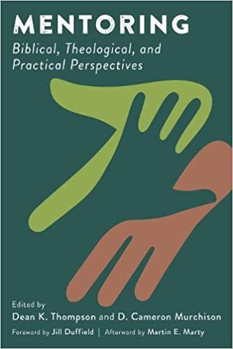 Practical Perspectives Positive Lives >> Amazon Com Mentoring Biblical Theological And Practical