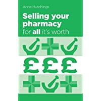 Selling Your Pharmacy for All it's Worth: The Guide to Selling Your Community Pharmacy Business