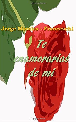 Te Enamorarías De Mí  [Morales Franceschi, Jorge] (Tapa Blanda)
