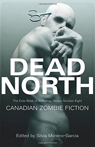 Dead North: Canadian Zombie Fiction: The Exile Book of Anthology Series, Number - Silvia Canada
