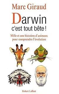 Darwin c'est tout bête ! : mille et une histoires d'animaux pour comprendre l'évolution, Giraud, Marc