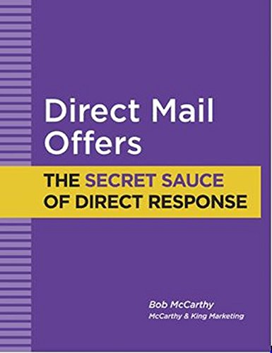 Direct Mail Offers: The Secret Sauce of Direct Response (Direct Mail Tutorials Book 2)