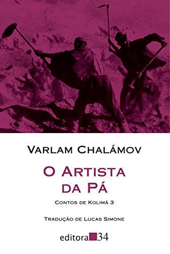 O Artista da Pá. Contos de Kolimá - Volume 3