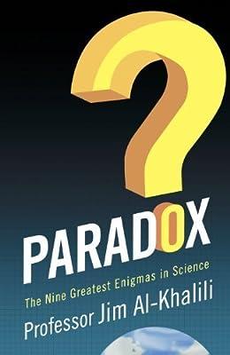 Paradox: The Nine Greatest Enigmas in Science by Al-Khalili, Jim (2012)