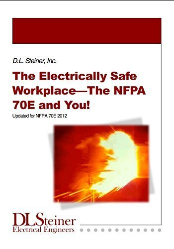 The Electrically Safe Workplace - The NFPA 70E and You! by Daniel L Steiner