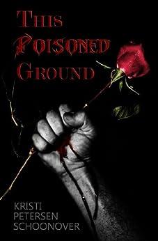 This Poisoned Ground by [Petersen Schoonover, Kristi]