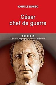 César, chef de guerre. César stratège et tacticien par Yann Le Bohec
